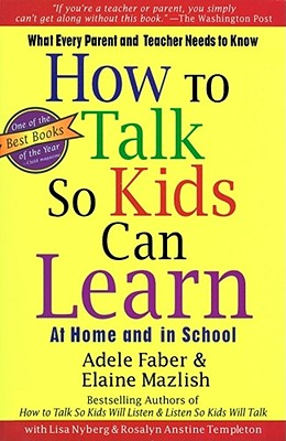 How to Talk So Kids Can Learn By Faber, Adele/ Mazlish, Elaine/ Nyberg, Lisa/ Templeton, Rosalyn Anstine